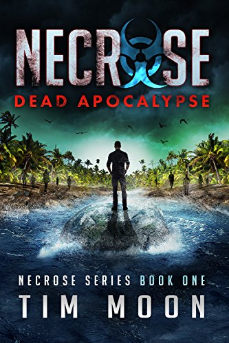 Dead Apocalypse: Necrose Series Book One by Tim Moon