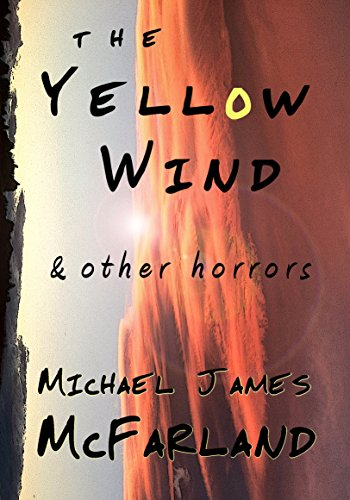 The Yellow Wind & Other Horrors by Michael James McFarland