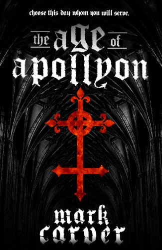 The Age of Apollyon (The Age of Apollyon Trilogy Book 1) by Mark Carver