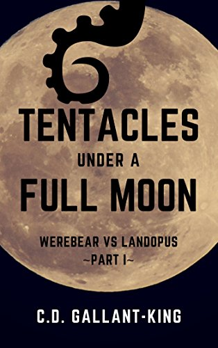 Tentacles Under a Full Moon (Werebear vs. Landopus Book 1) by C.D. Gallant-King