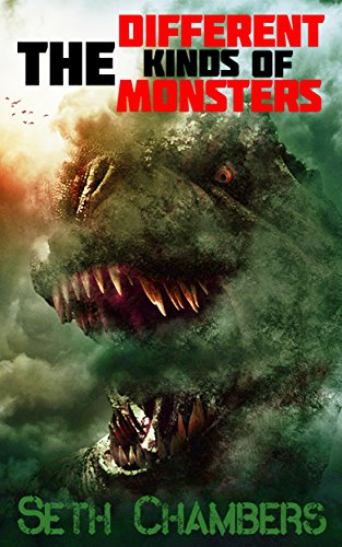 The Different Kinds Of Monsters by Seth Chambers