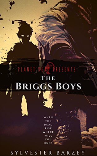 Planet Dead One Shot: The Briggs Boys (A Post-Apocalyptic Zombie Horror) by Sylvester Barzey