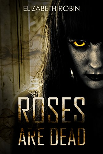 Roses are Dead by Elizabeth Robin