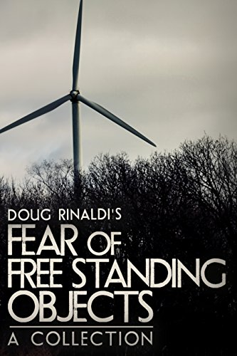 Fear of Free Standing Objects: A Collection by Doug Rinaldi