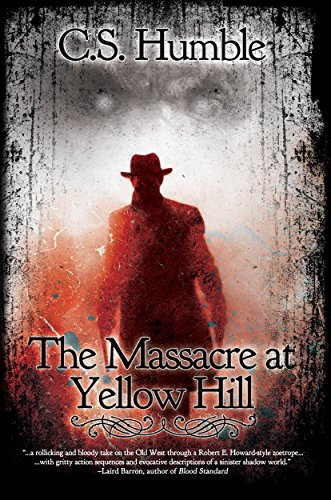 The Massacre at Yellow Hill by C.S. Humble
