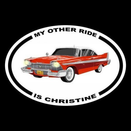 MY OTHER RIDE IS CHRISTINE