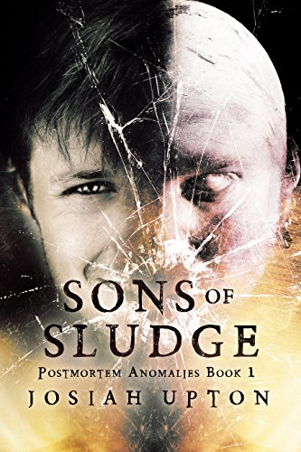 Sons of Sludge (Postmortem Anomalies Book 1) by Josiah Upton