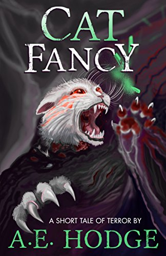 Cat Fancy: A Short Tale of Feline Terror by A.E. Hodge