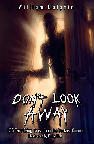 Don't Look Away: 35 Terrifying Tales from the Darkest Corners by Various Authors