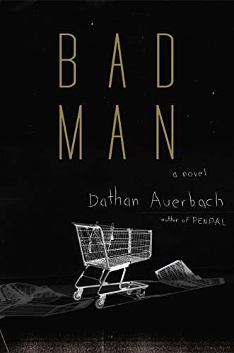 Bad Man: A Novel by Dathan Auerbach