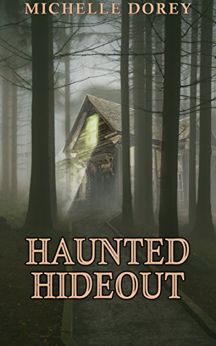 Haunted Hideout: Paranormal Suspense by Michelle Dorey