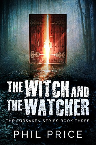 The Witch And The Watcher (The Forsaken Series Book 3) by Phil Price