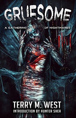 Gruesome: A Gathering of Nightmares by Terry M. West