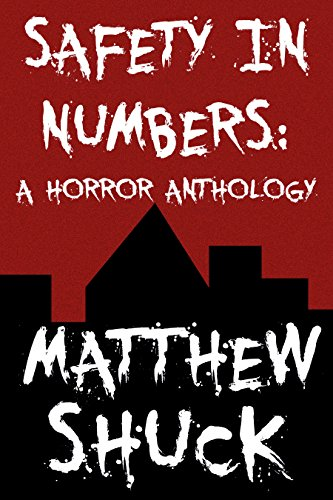Safety in Numbers: A Horror Anthology by Matthew Shuck