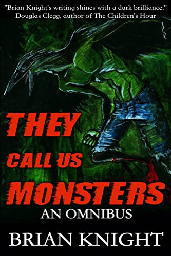 They Call Us Monsters: An Omnibus by Brian Knight