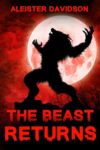 The Beast Returns: A Werewolf Horror by Aleister Davidson