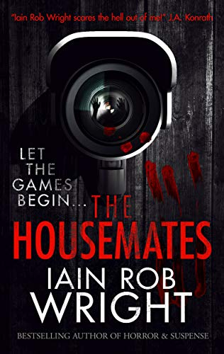 The Housemates: A Novel of Extreme Terror by Iain Rob Wright