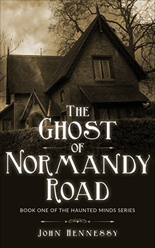 The Ghost of Normandy Road: Haunted Minds Series Book One by John Hennessy