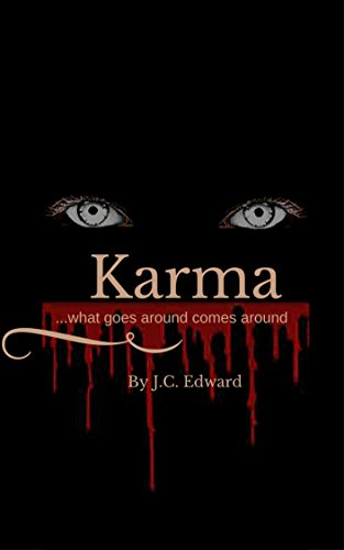 Karma: ...what goes around comes around... by J.C. Edward