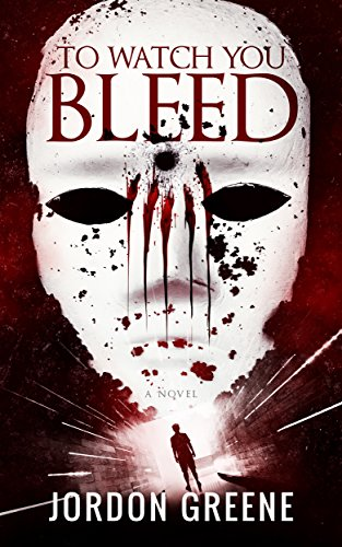 To Watch You Bleed by Jordon Greene