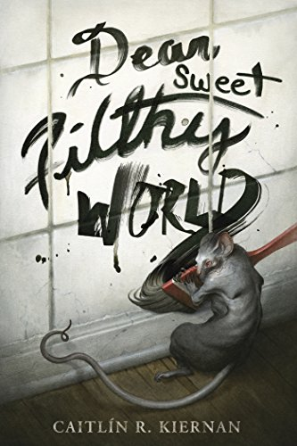 Dear Sweet Filthy World by Caitlin R. Kiernan