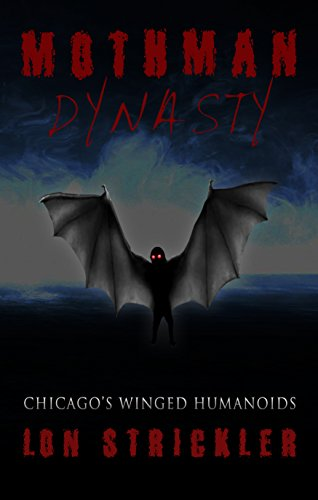 Mothman Dynasty: Chicago's Winged Humanoids by Lon Strickler
