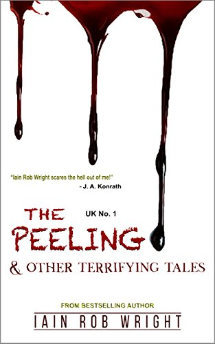 The Peeling & Other Terrifying Tales (Horror Collection) by Iain Rob Wright