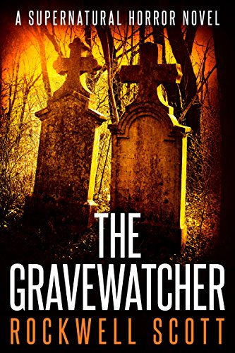 The Gravewatcher: A Supernatural Horror Novel by Rockwell Scott