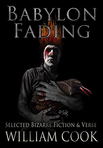 Babylon Fading: Bizarre Fiction & Verse by William Cook