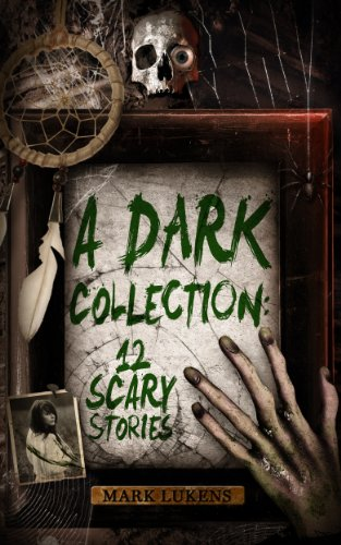 A Dark Collection: 12 Scary Stories by Mark Lukens