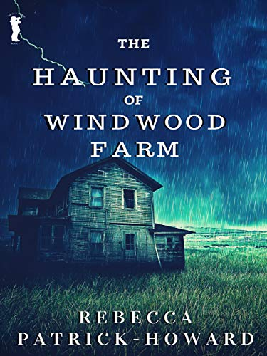 The Haunting of Windwood Farm by Rebecca Patrick-Howard