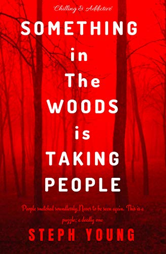 SOMETHING IN THE WOODS IS TAKING PEOPLE by Steph Young