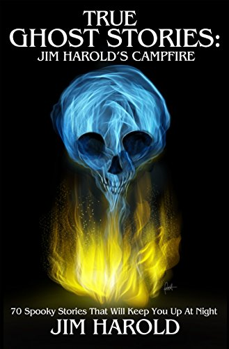 True Ghost Stories: Jim Harold's Campfire 1 by Jim Harold