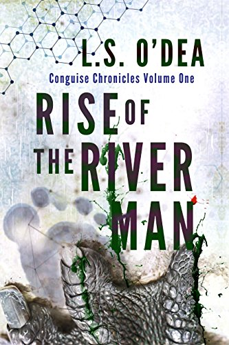 Conguise Chronicles: The Rise of the River-Man: An exciting horror action adventure by L. S. O'Dea