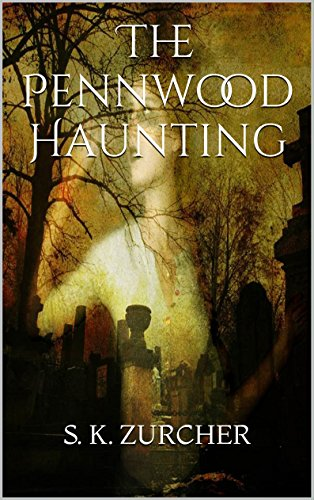 The Pennwood Haunting by S. K. ZURCHER