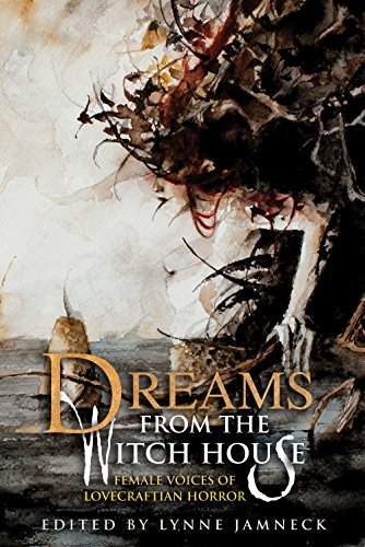 Dreams from the Witch House: Female Voices of Lovecraftian Horror by Various Authors