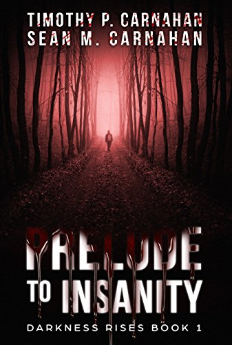 Prelude to Insanity (Darkness Rises Book 1) by Timothy Carnahan