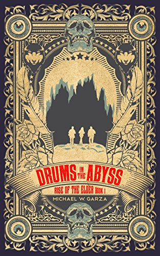Drums in the Abyss: Rise of the Elder Book I by Michael W. Garza