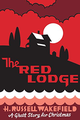 The Red Lodge: A Ghost Story for Christmas (Seth's Christmas Ghost Stories) by H.R. Wakefield