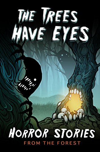 The Trees Have Eyes: Horror Stories From The Forest by Various Authors