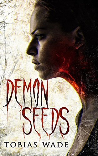 Demon Seeds: A Supernatural Horror Novel by Tobias Wade