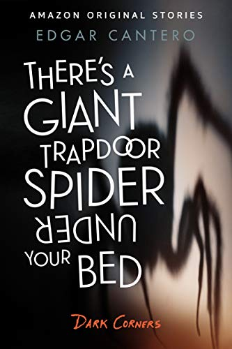 There's a Giant Trapdoor Spider Under Your Bed (Dark Corners collection) by Edgar Cantero