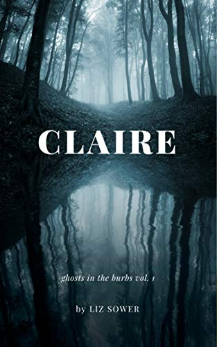 Claire (Ghosts in the Burbs Book 1) by Liz Sower