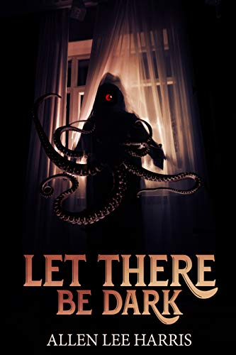 Let There Be Dark by Allen Lee Harris