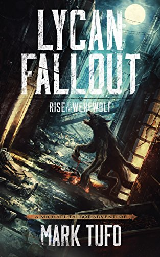 Lycan Fallout: Rise Of The Werewolf: A Michael Talbot Adventure by Mark Tufo