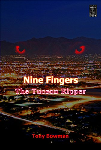 Nine Fingers: The Tucson Ripper by Tony Bowman