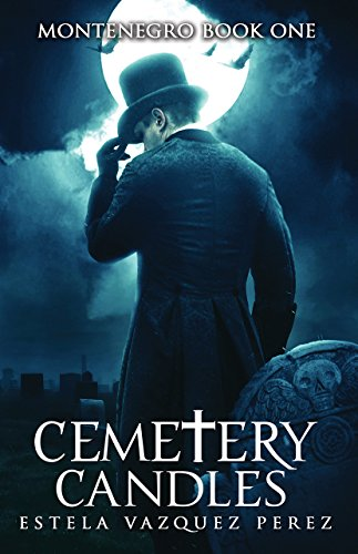 Montenegro Book One: Cemetery Candles by Estela Vazquez Perez