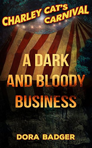 A Dark and Bloody Business (Charley Cat's Carnival Book 0) by Dora Badger