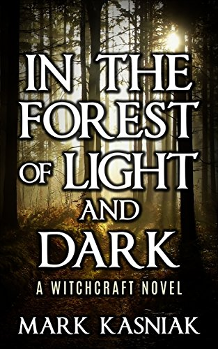 In the Forest of Light and Dark: A Witchcraft Thriller (Mount Harrison Trilogy Book 1) by Mark Kasniak