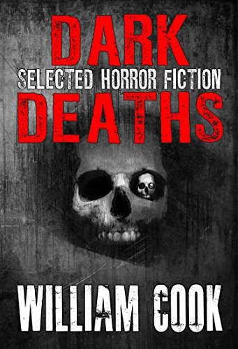 Dark Deaths: Selected Horror Fiction by William Cook